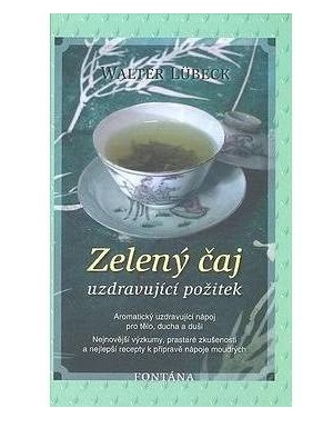 Zelený čaj: uzdravující požitek - Walter Lübeck