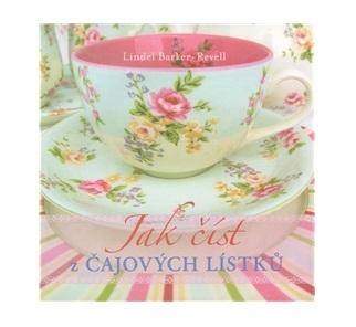 Jak číst z čajových lístků - Lindel Barker-Revell