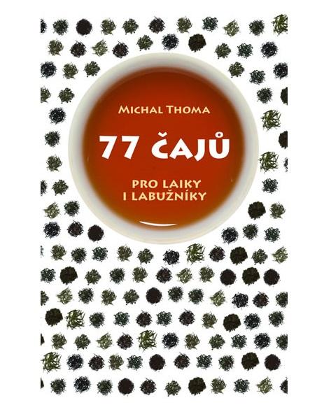 77 čajů pro čajové laiky i labužníky - Michal Thoma